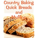 Country Baking Quick Breads and Muffins (Delicious Recipes) ~ June Kessler