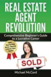 Real Estate Agent Revolution: Comprehensive Beginner's Guide to a Lucrative Career (Generating Leads, Real Estate Investing, Staging an Open House, Real Estate) (Volume 1)