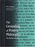 The Grounding of Positive Philosophy: The Berlin Lectures (Suny Series in Contemporary Continental Philosophy) (0791471292) by Schelling, Friedrich Wilhelm Joseph Von