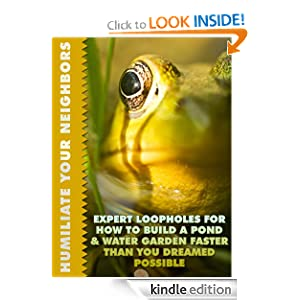 Expert Loopholes For How To Build a Pond and Water Garden Faster Than You Dreamed Possible (Humiliate Your Neighbors)