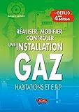 echange, troc Bernard Liogier - Réaliser, modifier, contrôler une installation gaz : Habitations et ERP