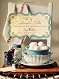 At My Grandmothers Table: Heartwarming Stories and Cherished Recipes from the South