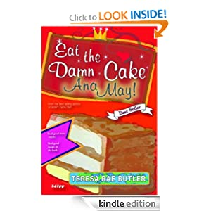 EAT THE DAMN CAKE, ANA MAY! Teresa Rae Butler and TEXT 4M PUBLISHING