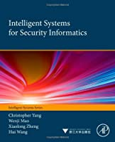 Intelligent Systems for Security Informatics Front Cover
