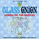 Glass Onion: Songs Of The Beatles From The Atlantic & Warner Jazz Vaults