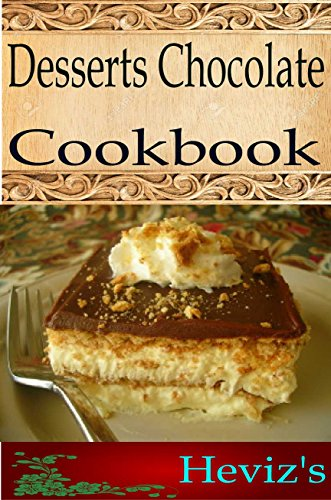 Desserts Chocolate 101. Delicious, Nutritious, Low Budget, Mouth Watering Desserts Chocolate Cookbook by Heviz's