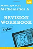 Revise AQA: GCSE Mathematics A Revision Workbook Higher (REVISE AQA Maths)