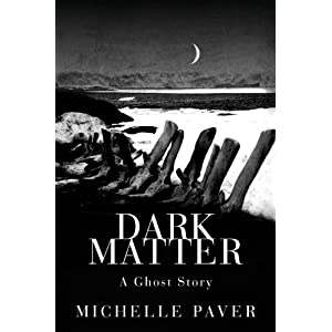 Dark Matter  A Ghost Story by Michelle Paver