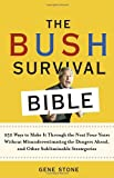 The Bush Survival Bible: 250 Ways to Make it Through the Next Four Years Without Misunderestimating the Dangers Ahead, and Other Subliminable Stategeries (081297476X) by Stone, Gene