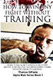img - for How to Win Any Fight Without Training: An Easy to Read Guide to Survival in Any Combat Situation, at Any Skill Level, and With No Formal Training or ... to Understand (Alpha Male Series) (Volume 1) book / textbook / text book