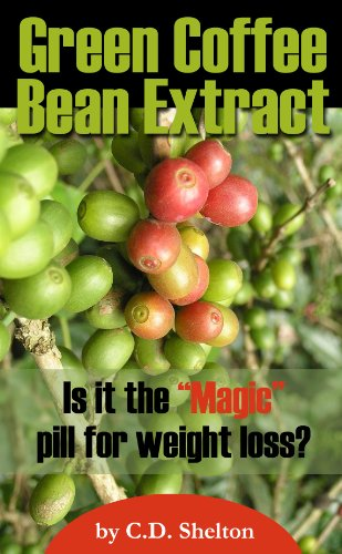 "Weight Loss (Green Coffee Bean Extract: Is it the ""MAGIC"" Pill for Weight Loss? Book 1)"
