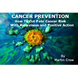 Cancer Prevention: How to Cut Your Cancer Risk with Awareness and Positive Actionby Martin Crow