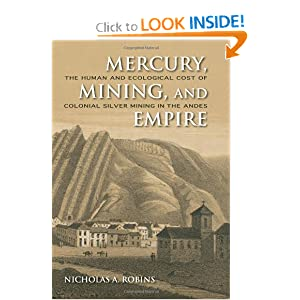 Mercury, Mining, and Empire: The Human and Ecological Cost of Colonial Silver Mining in the Andes Nicholas A. Robins