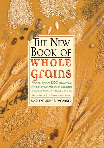 The New Book Of Whole Grains: More than 200 recipes featuring whole ...