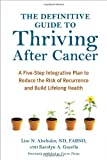 The Definitive Guide to Thriving After Cancer: A Five-Step Integrative Plan to Reduce the Risk of Recurrence and Build Lifelong Health
