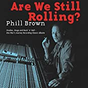Are We Still Rolling?: Studios, Drugs and Rock 'N' Roll - One Man's Journey Recording Classic Albums | [Phill Brown]