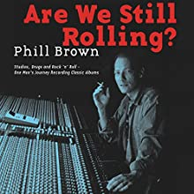 Are We Still Rolling?: Studios, Drugs and Rock 'N' Roll - One Man's Journey Recording Classic Albums (       UNABRIDGED) by Phill Brown Narrated by Terry Brown