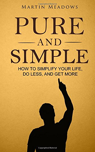 pure-and-simple-how-to-simplify-your-life-do-less-and-get-more