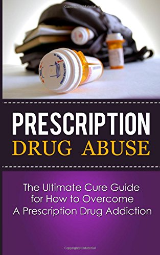 prescription-drug-abuse-the-ultimate-cure-guide-for-how-to-overcome-a-prescription-drug-addiction-pa