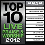 Various Artists Top 10 Live Praise & Worship Songs 2012