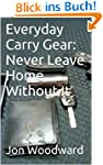 Everyday Carry Gear: Never Leave Home...