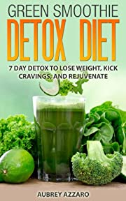 Green Smoothie Diet: 7 Day Detox to Lose Weight, Kick Cravings, and Rejuvenate (Green Smoothie Diet Series - The Ultimate Guide to Green Smoothie Detox and Dieting with 15 Green Smoothie Recipes)