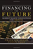 Financing the Future: Market-Based Innovations for Growth (Wharton School Publishing--Milken Institute Series on Financial Innovations) (013701127X) by Allen, Franklin