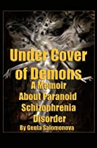 Under Cover of Demons: A Memoir About Paranoid Schizophrenia Disorder