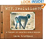 WTF, Evolution?!: A Theory of Unintel...
