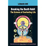 Breaking the Death Habit : The Science of Everlasting Life ~ Leonard Orr