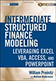 By William Preinitz Intermediate Structured Finance Modeling, with Website: Leveraging Excel, VBA, Access, and Powerpoin (1st Frist Edition) [Hardcover]
