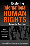 Exploring International Human Rights: Essential Readings (Critical Connections: Studies in Peace, Democracy, and Human Rights)