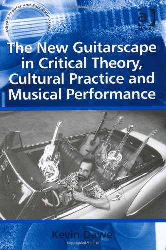 The New Guitarscape in Critical Theory, Cultural Practice and Musical Performance (Ashgate Popular and Folk Music Series
