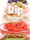 Dip Recipes - Easy Dip Recipes for Chips (Tiffany Cooks Easy Gourmet Recipes)