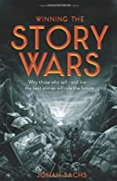 Winning the Story Wars: Why Those Who Tell and Live the Best Stories Will Rule the Future