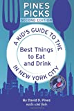 David D. Pines Pines Picks: A Kid's Guide to the Best Things to Eat and Drink in New York City