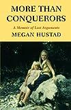 More Than Conquerors: A Memoir of Lost Arguments