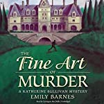 The Fine Art of Murder: A Katherine Sullivan Mystery   Emily Barnes