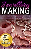 Jewellery Making: Crush it in the Jewellery Making Business (Make Huge Profits by Designing Exquisite Beautiful Jewellery Right In Your Own Home) (Jewelry ... Jewelry at Home, Designing Jewelry)