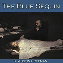 The Blue Sequin (       UNABRIDGED) by R. Austin Freeman Narrated by Cathy Dobson