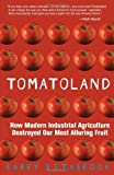 img - for Tomatoland: How Modern Industrial Agriculture Destroyed Our Most Alluring Fruit [Paperback] [2012] Original Ed. Barry Estabrook book / textbook / text book