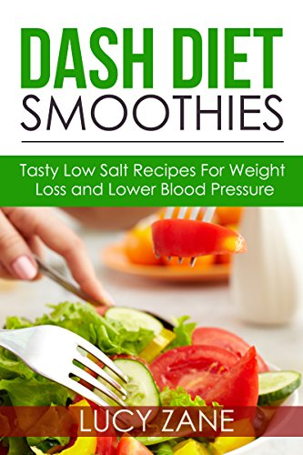 DASH DIET Smoothies - Tasty Low Salt Recipes For Weight Loss and Lower Blood Pressure (Zane's DASH DIET Collection Book 3) by Lucy Zane
