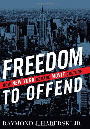 Freedom to Offend: How New York Remade Movie Culture PDF