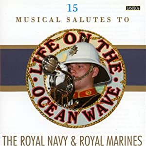 Life On The Ocean Wave, The Royal Navy & Royal Marines