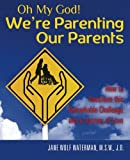 img - for Oh My God! We're Parenting our Parents: How to Transform this Remarkable Challenge into a Journey of Love book / textbook / text book