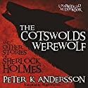 The Cotswolds Werewolf and Other Stories of Sherlock Holmes Audiobook by Peter K. Andersson Narrated by Nigel Peever