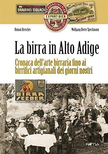 La birra in Alto Adige. Cronaca dell'arte birraria fino ai birrifici artigianali dei giorni nostri