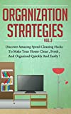 Organization Strategies - Discover Amazing Speed Cleaning Hacks to Make your Home Clean, Fresh and Organized, Quickly and Easily (Organization Strategy, ... Your Life, cleaning and organizing hacks,)