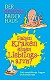 Der Kinder Brockhaus Haben Kraken einen Lieblingsarm?: 300 verblüffende Fragen und Antworten