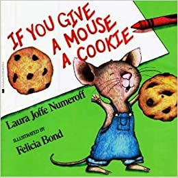 If You Give a Mouse a Cookie: Laura Joffe Numeroff